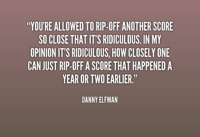 Rip Quotes You're allowed to rip off another score so close that it's ridiculous Danny Elman