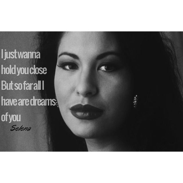 Selena Quintanilla Quotes I just wanna hold you close but so far all i have are dreams of you Selena Quintanilla