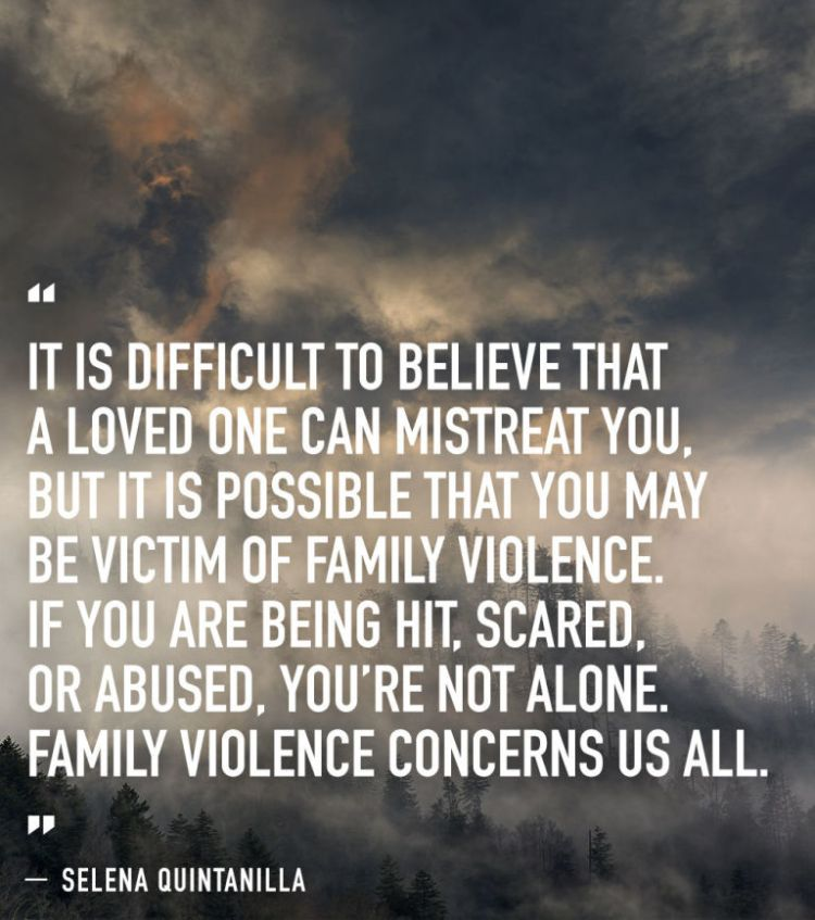 Selena Quintanilla Quotes It is difficult to believe that a loved one can mistreat you, but it is possible that you may be victim of family violence