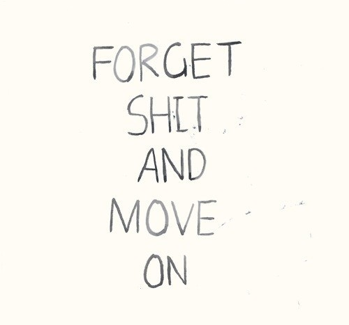 Shit Quotes Forget shit and move on