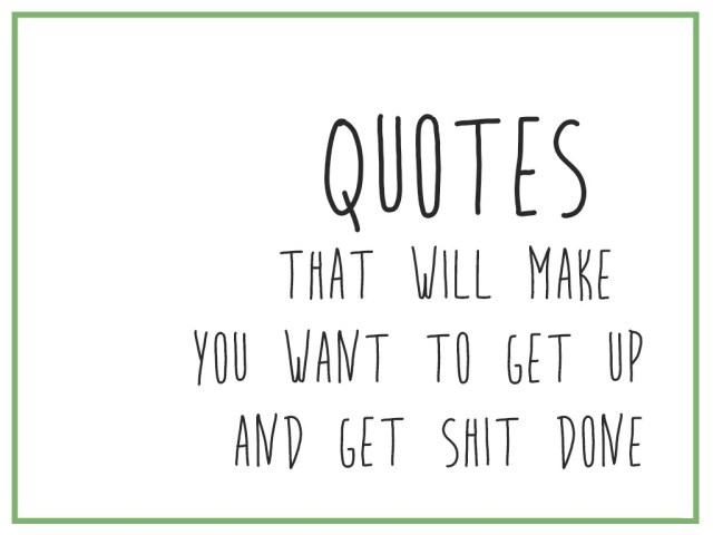 Shit Quotes that will make you want to get up and get shit done