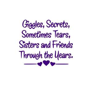 Sister In Law Quotes Giggles Secrets sometimes tears sisters and friends through the years