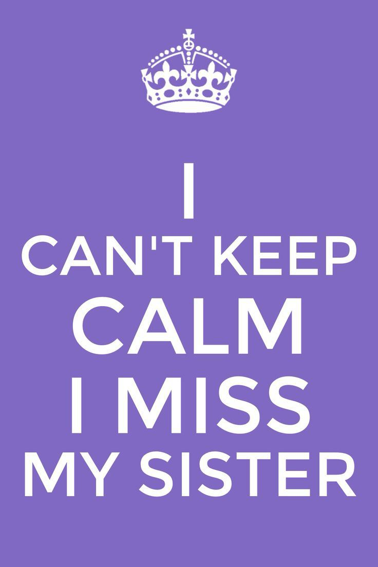 Sister In Law Quotes I can't keep calm i miss my sister