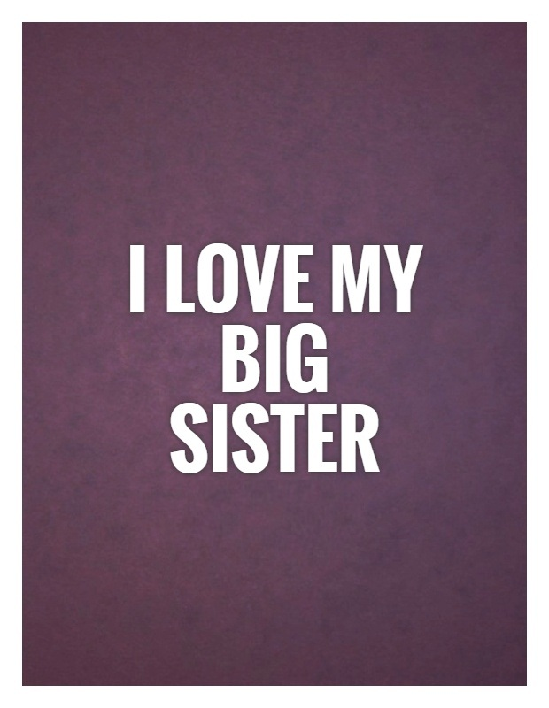 Sister In Law Quotes I love my big sister