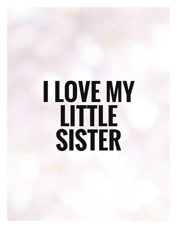 Sister In Law Quotes I love my little sister