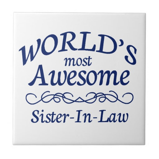 Sister In Law Quotes World's most awesome sister in law