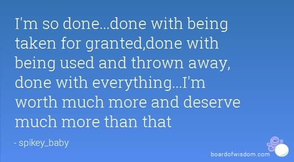 So Done Sayings Im so done done with being taken for granted done with being used and thrown