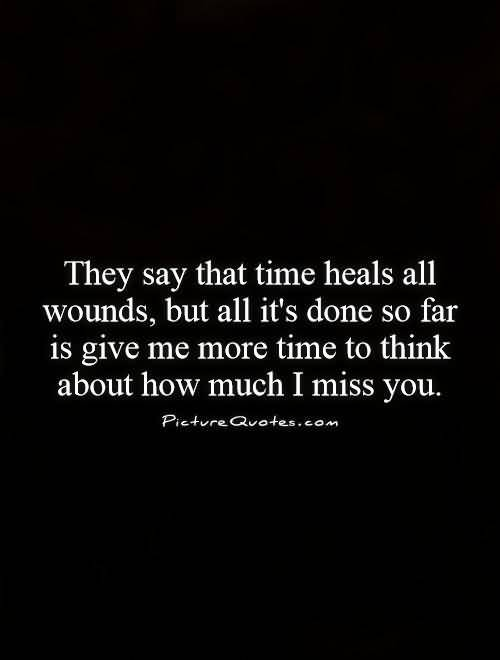So Done Sayings They say that time heals all wounds but all it's done so far is give me more time to think