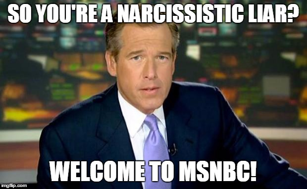 So You Are A Narcissistic Liar Welcome To Msnbc Meme Photo