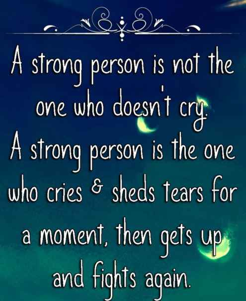 Strength Quotes A Strong Person Is Not The One Who Doesn't't cry A Strong Person Is The One Who Cries Sheds Tears For A