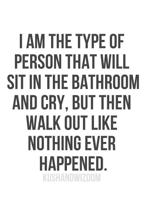 Strength Quotes I Am The Type Of Person That Will Sit In The Bathroom An Cry But Then