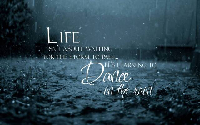 Strength Quotes Life Isn't About Waiting For The Storm To Pass..... It's Learning To Dance In The Rain