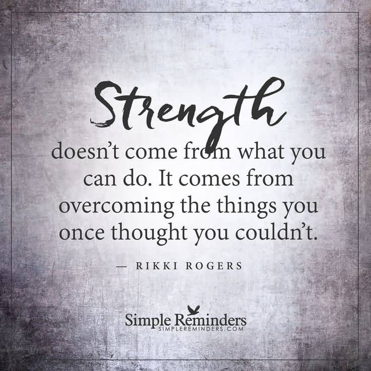 Strength Quotes Strength Does't Come From What You Can Do. It Comes From Overcoming The Things You Once