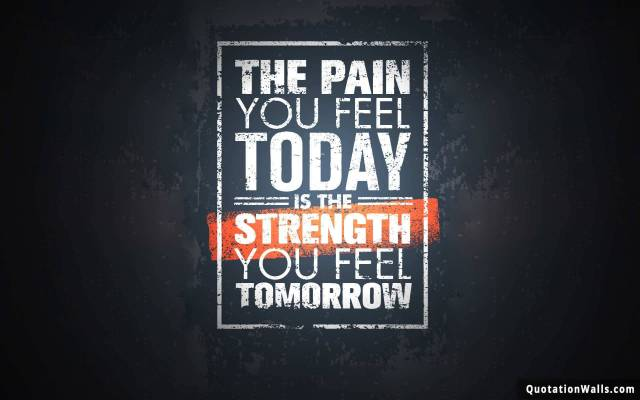 Strength Quotes The Pain You Feel Today Is The Strength You Feel Tomorrow