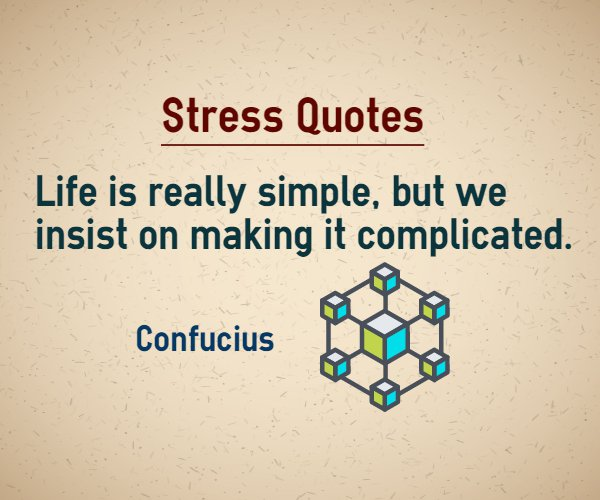 Stress Quotes life is really simple, but insist on waking it complicated.