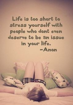 Stress Quotes life is to short to stress yourself with people who don't even deserve to be an issue in your life... (2)