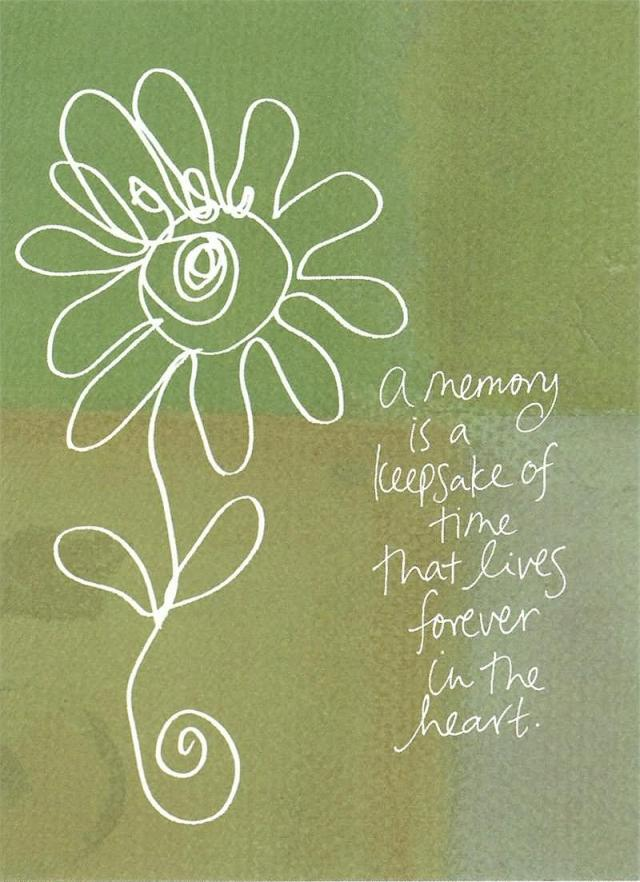 Sympathy Quotes a memory is a keep sake of time that lives forever in the heart...