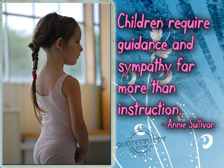 Sympathy Quotes children require guidance and sympathy far more than instruction..