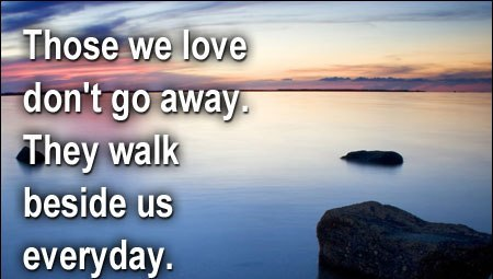 Sympathy Quotes those we love don't go away. they walk beside us everyday...