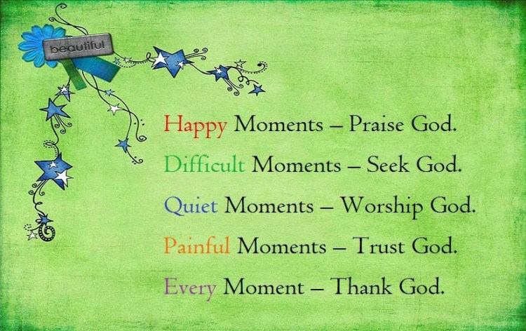 Tbh Quotes Happy moments praise god difficult moment seek god quiet moment worship god
