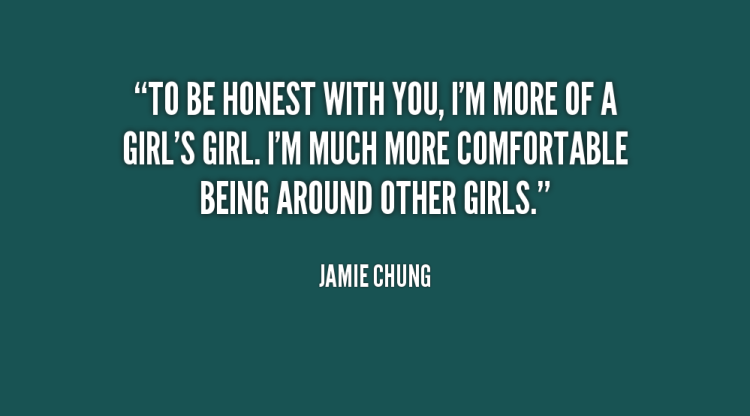 Tbh Quotes To be honest with you im more of a girl's girl Jamie Chung