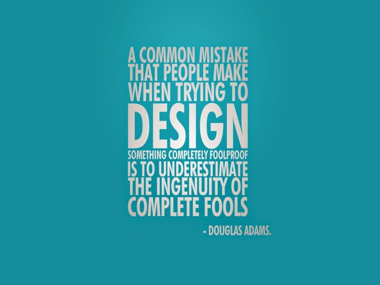 Technology Quotes a common mistake that people make when trying to design something completely foolproof....