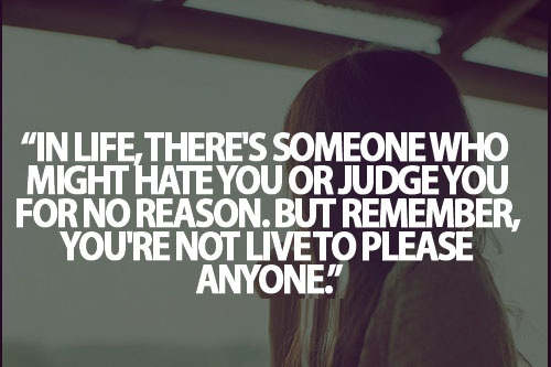Teen Life Quotes In life, there's someone who might hate you or judge you for no reason