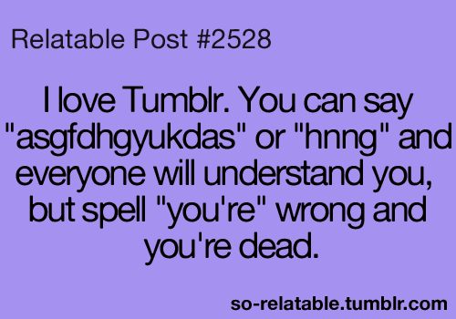 Teen Quotes i love tumbler. you can say asgfdhgyukdas...