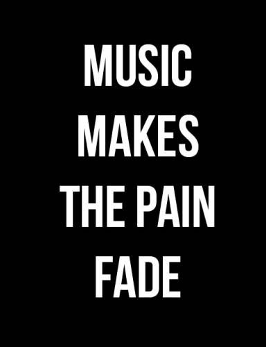 Teen Quotes music makes the pain fade..