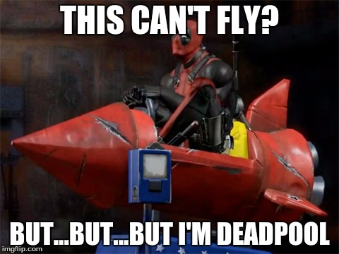 This Can't Fly But I'm Deadpool Deadpool Memes