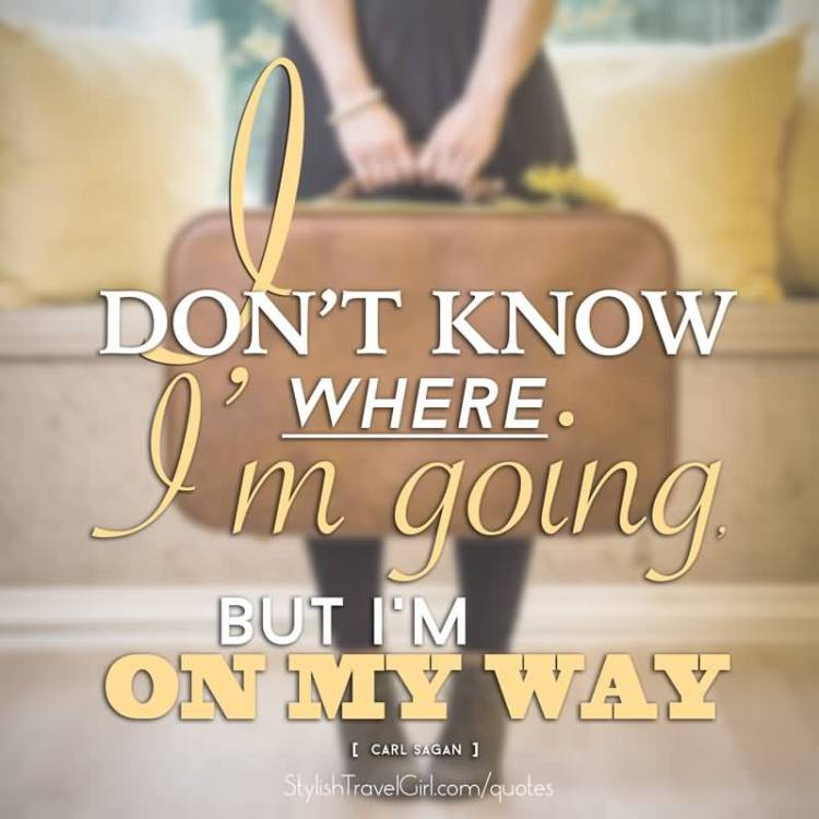 Travel Quotes don't know where I'm going but I'm on my way