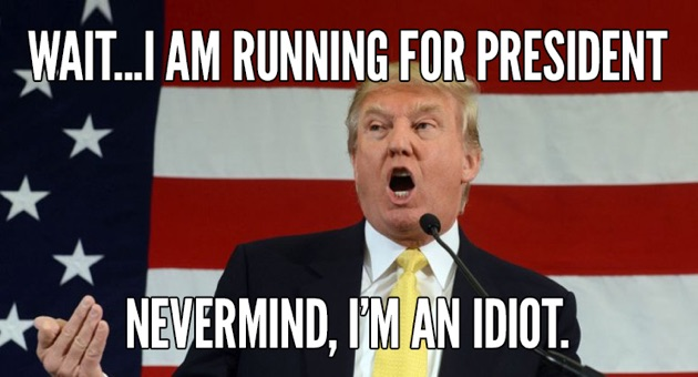 Wait I Am Running For President Never Mind I Am An Idiot Donald Trump Memes