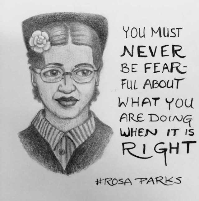 You Must Never Be Fearful About What You Rosa Parks Quotes Image