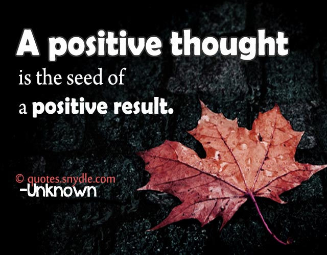 a positive thought is the seed of a positive result.