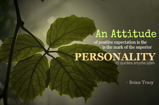 an attitude of positive expectation is the mark of superior personality.