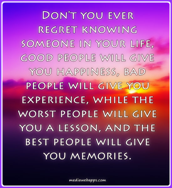 experience sayings don't you ever regret knowing someone in your life good people will give you happiness
