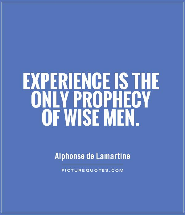 experience sayings experience is the only prophecy of wise men