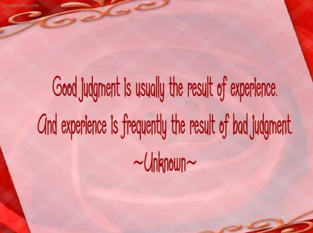 experience sayings good judgment is usually the result of experience and experience is frequently the result
