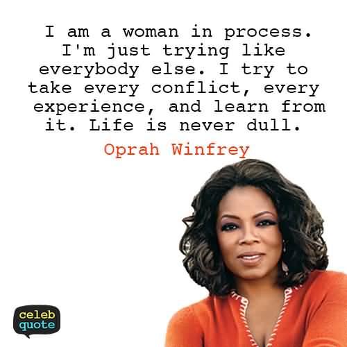 experience sayings i am a woman in process i'm just trying like everybody else