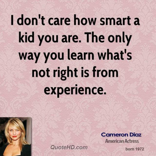 experience sayings i don't care how smart a kid you are