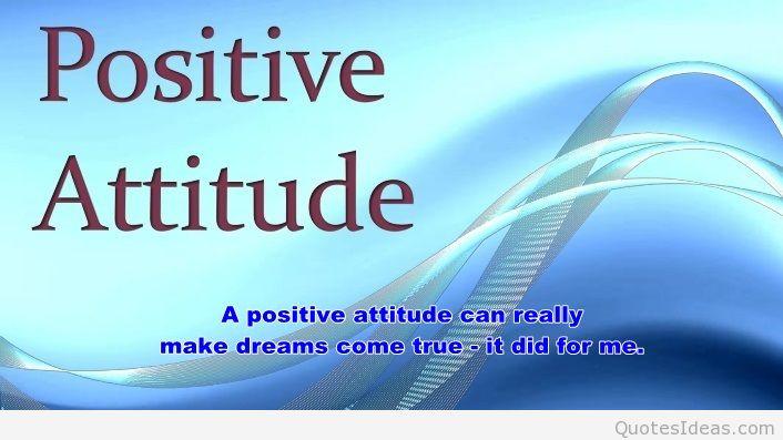 positive attitude a positive attitude can really make dreams come true it did for me.