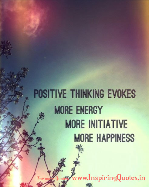 positive thinking evokes more energy more initiative more happiness.