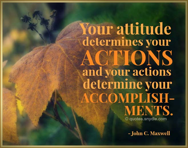your attitude determines your actions and your actions determine your accomplish mints. john c. maswell
