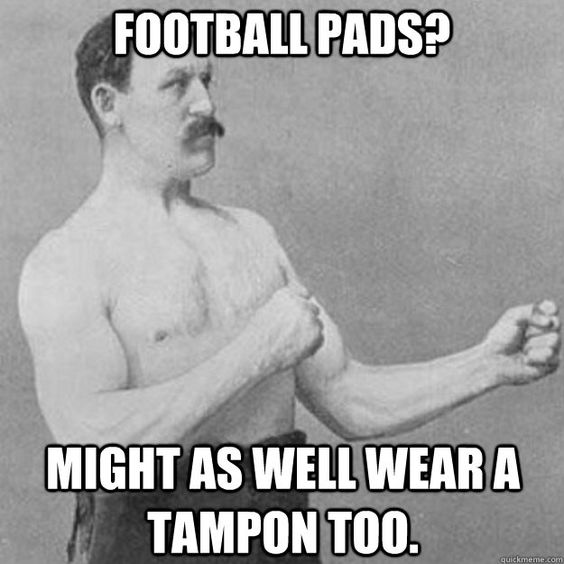 American Football Meme Football pads might as well wear a tampon too