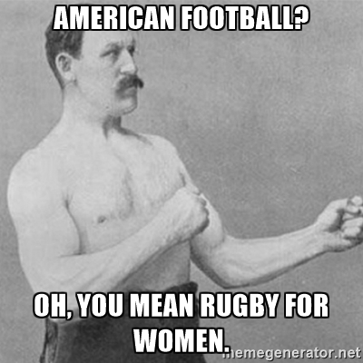 American football oh you mean rugby for women American Football Meme