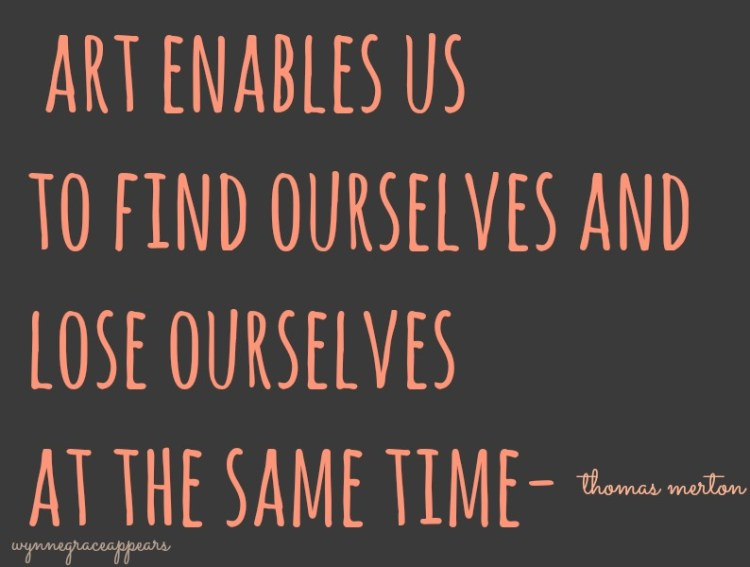 Art quotes art enables us to find ourselves and lose ourselves