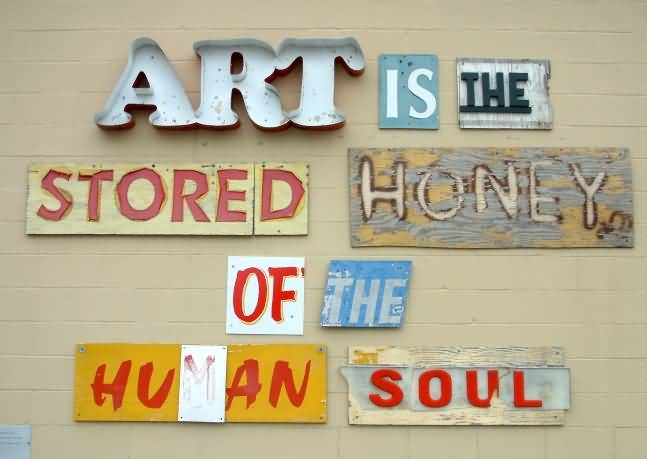 Art quotes art is the stored honey of the human soul