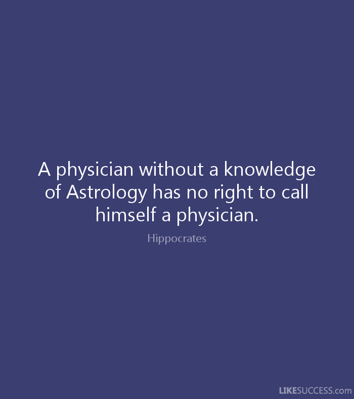 Astrology Quotes a physician without a knowledge of astrology