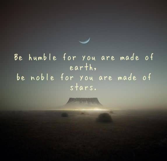 Astrology Quotes be humble for you are made of earth be noble for you are