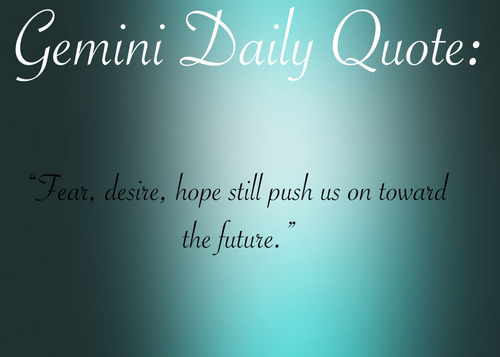 Astrology Quotes Gemini daily quotes fear desire hope still push us on toward